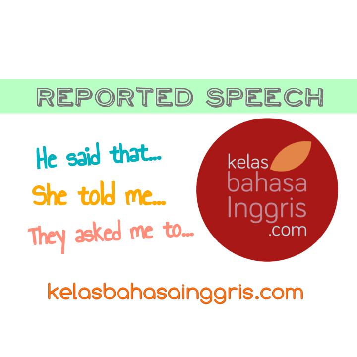 Penjelasan Lengkap Reported Speech dan Contoh Kalimatnya