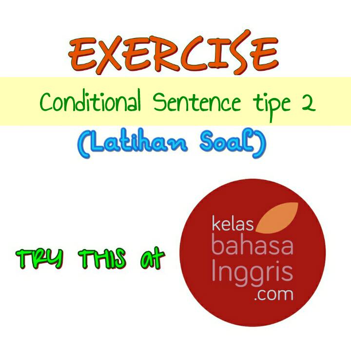 Latihan Soal Bahasa Inggris Conditional Sentence Tipe 2