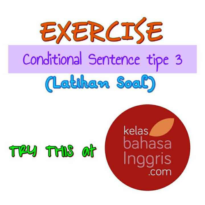Latihan Soal Bahasa Inggris Conditional Sentence Tipe 3