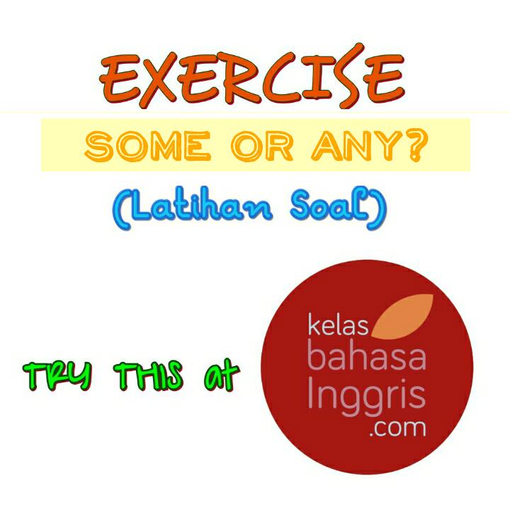 Latihan Soal Bahasa Inggris Perbedaan Some dan Any