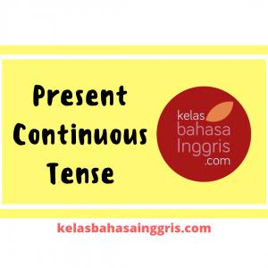 Present Continuous Tense Pengertian, Penggunaan, Rumus dan Contoh