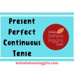 Present Perfect Continuous Tense Pengertian Rumus Penggunaan dan Contoh Kalimat