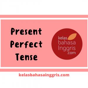 Present Perfect Tense Pengertian, Penggunaan, Rumus dan Contoh Kalimat