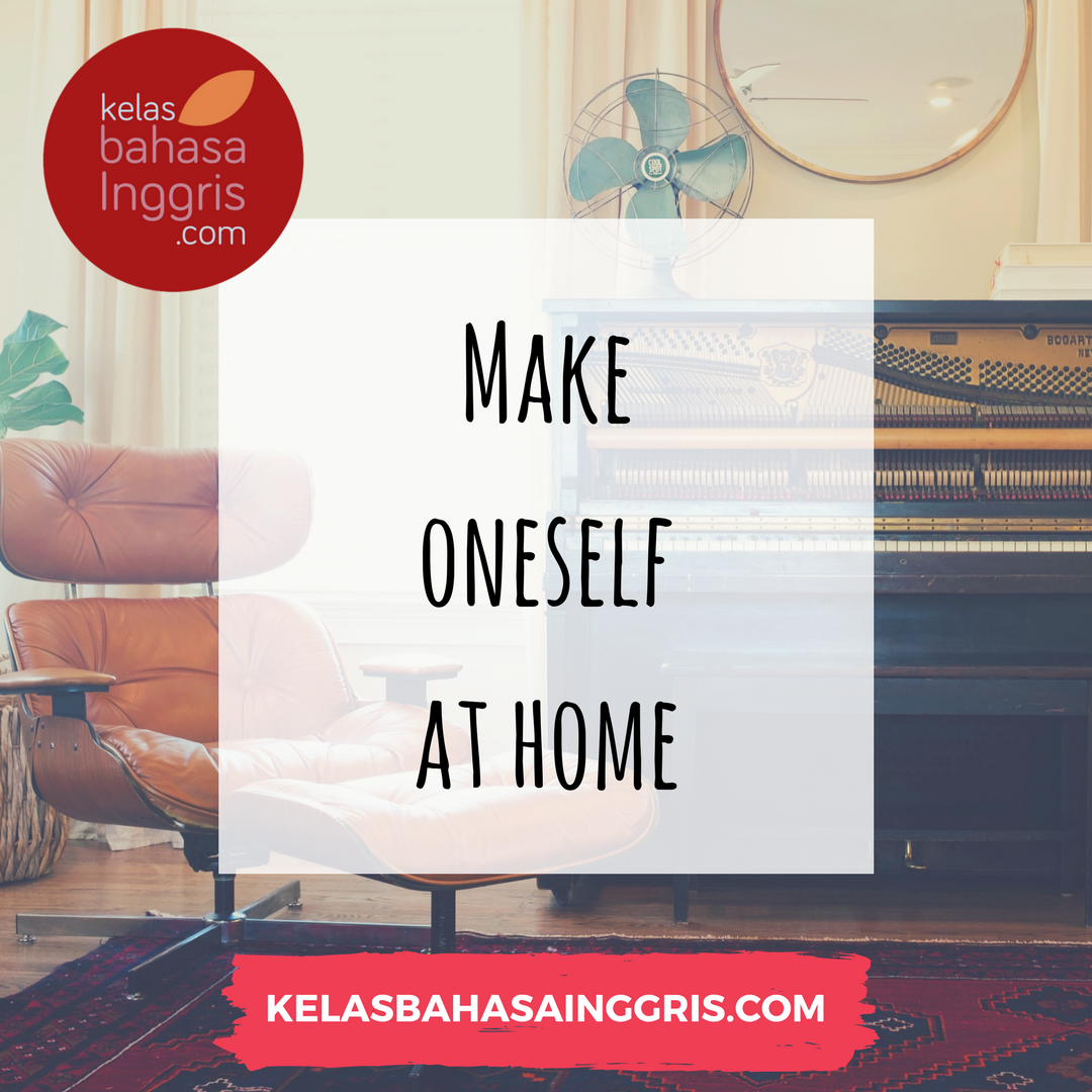 Idiom Bahasa Inggris Make oneself at home