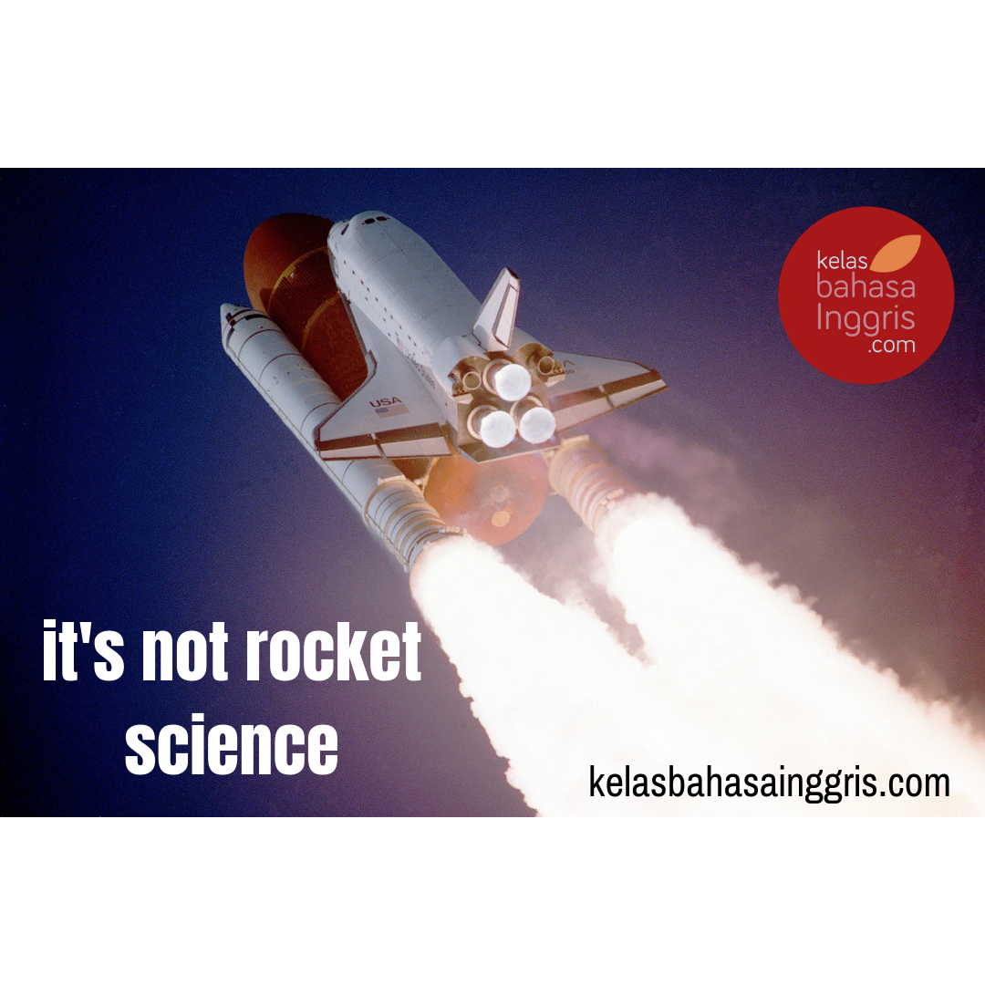 Idiom Bahasa Inggris It's Not Rocket Science