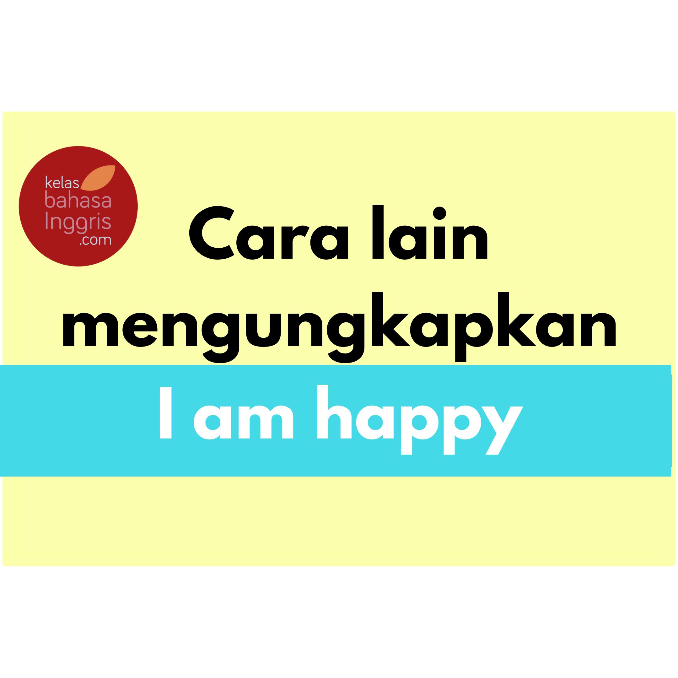 Cara lain mengungkapkan I am happy