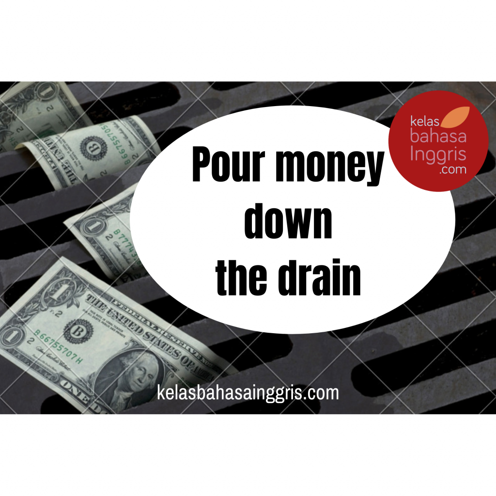 Idiom pour money down the drain