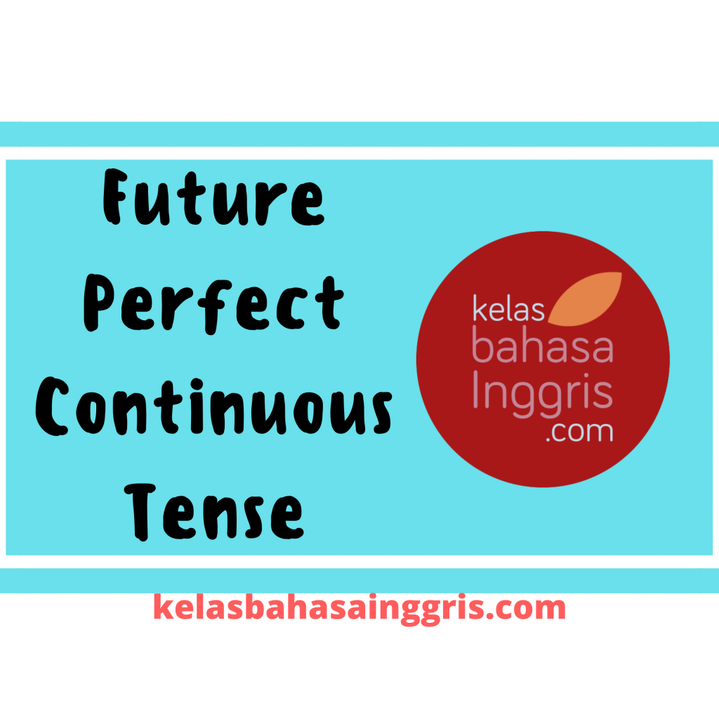 Future perfect continuous tense pengertian contoh kalimat
