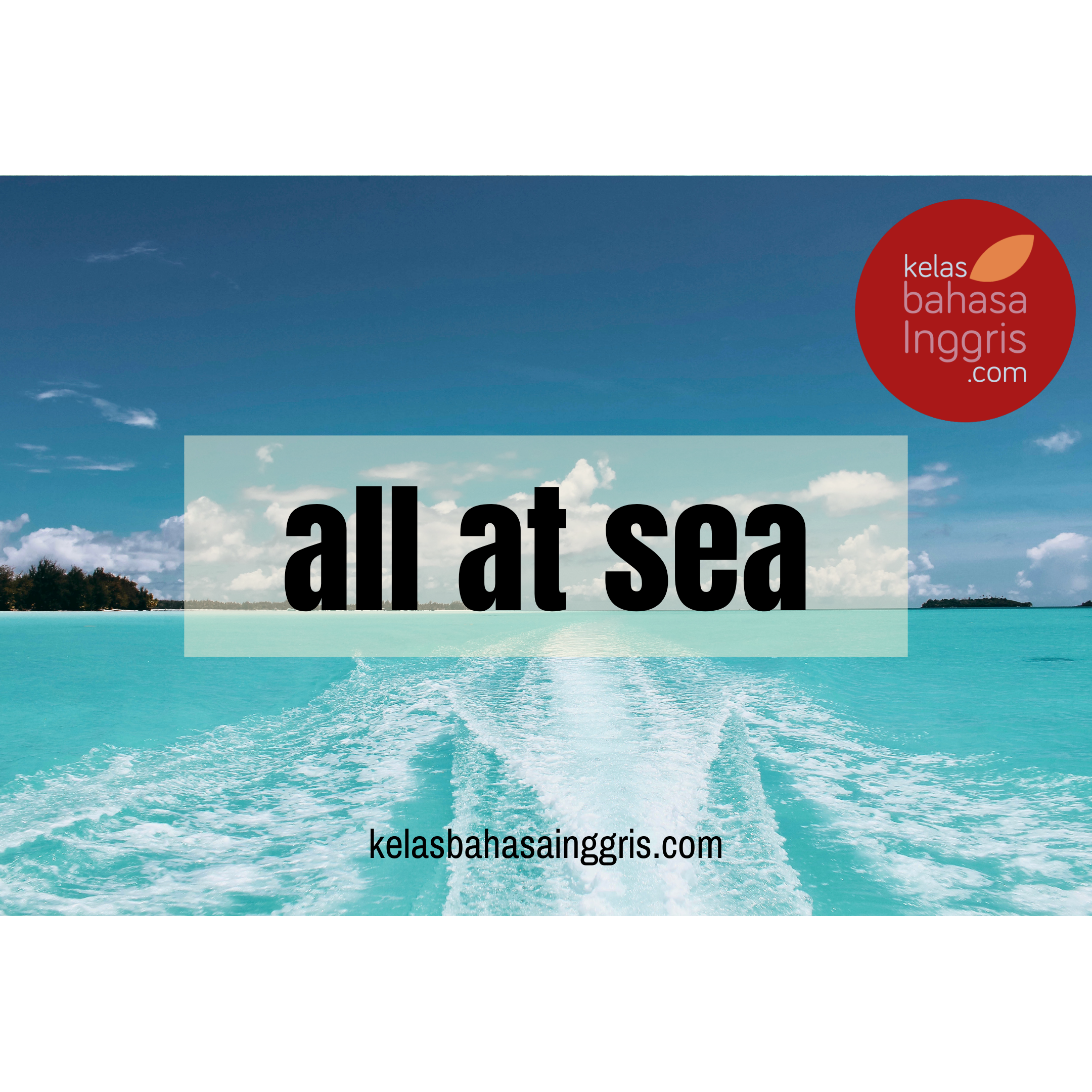 Idiom Bahasa Inggris All at Sea