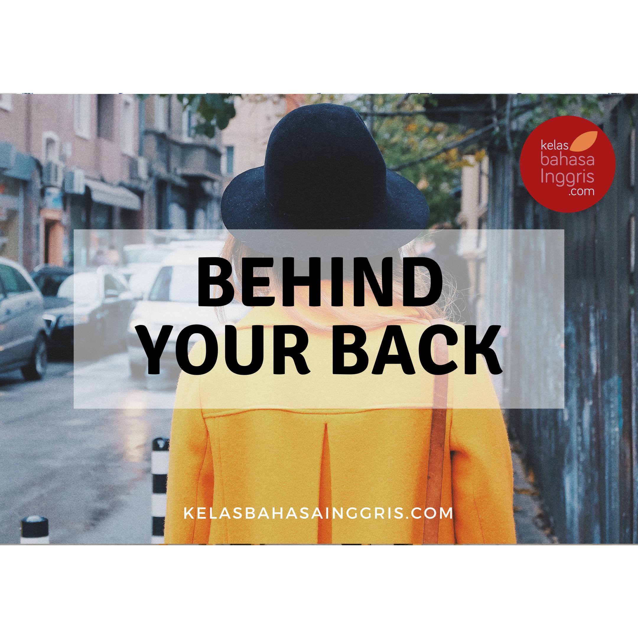 Idiom Bahasa Inggris behind your back