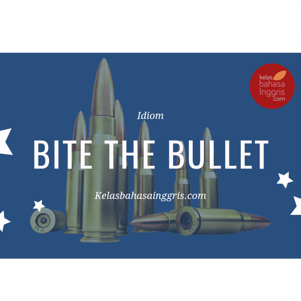Idiom bahasa Inggris Bite the bullet